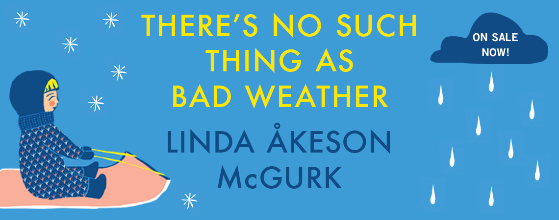 There's No Such Thing as Bad Weather by Linda McGurk - Coming October 3, 2017